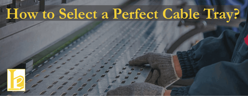 type of cable tray | cable ladder | cable tray manufacturer in Pune |  ladder tray |  Perforated Cable Trays,